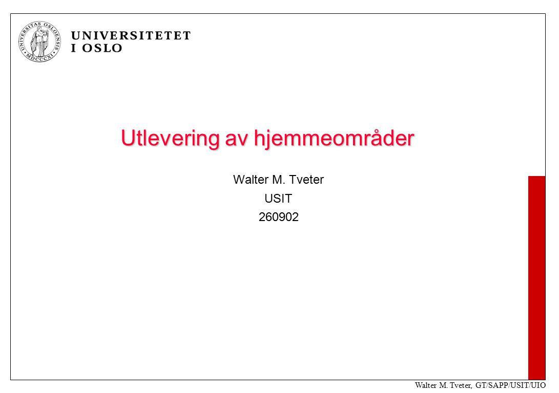 Walter M. Tveter, GT/SAPP/USIT/UIO Utlevering av hjemmeområder Walter M. Tveter USIT 260902