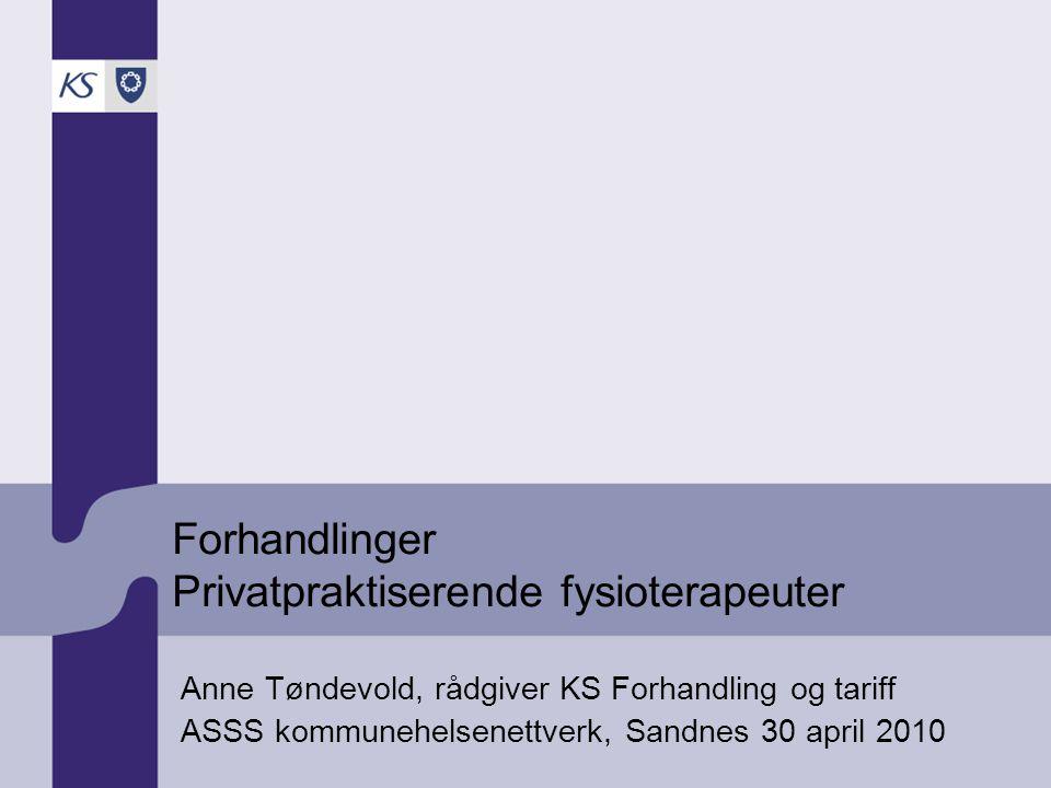Forhandlinger Privatpraktiserende fysioterapeuter Anne Tøndevold, rådgiver KS Forhandling og tariff ASSS kommunehelsenettverk, Sandnes 30 april 2010