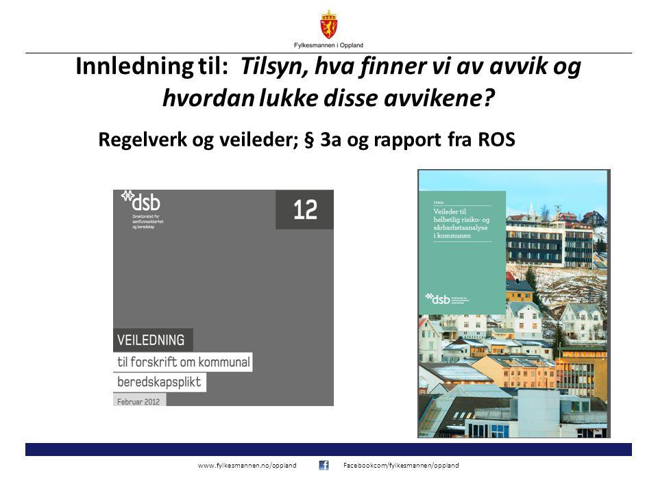 www.fylkesmannen.no/opplandFacebookcom/fylkesmannen/oppland Innledning til: Tilsyn, hva finner vi av avvik og hvordan lukke disse avvikene.