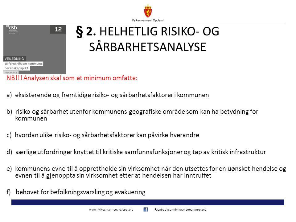 www.fylkesmannen.no/opplandFacebookcom/fylkesmannen/oppland Resultatene fra helhetlig ROS skal være dokumentert i en RAPPORT Kapittel 03 – pkt 3.2.5 Rapport