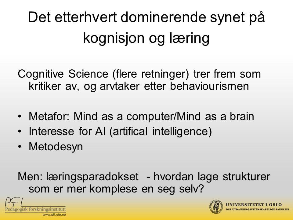 Det etterhvert dominerende synet på kognisjon og læring Cognitive Science (flere retninger) trer frem som kritiker av, og arvtaker etter behaviourisme
