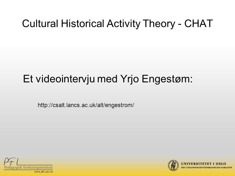 Cultural Historical Activity Theory - CHAT Et videointervju med Yrjo Engestøm: http://csalt.lancs.ac.uk/alt/engestrom/