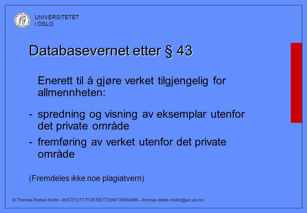 © Thomas Rieber-Mohn - INSTITUTT FOR RETTSINFORMAIKK – thomas.rieber-mohn@jus.uio.no UNIVERSITETET I OSLO Databasevernet etter § 43 Enerett til å gjør