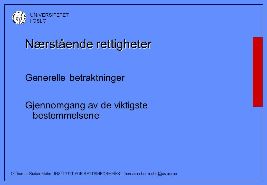 © Thomas Rieber-Mohn - INSTITUTT FOR RETTSINFORMAIKK – thomas.rieber-mohn@jus.uio.no UNIVERSITETET I OSLO Nærstående rettigheter Generelle betraktninger Gjennomgang av de viktigste bestemmelsene