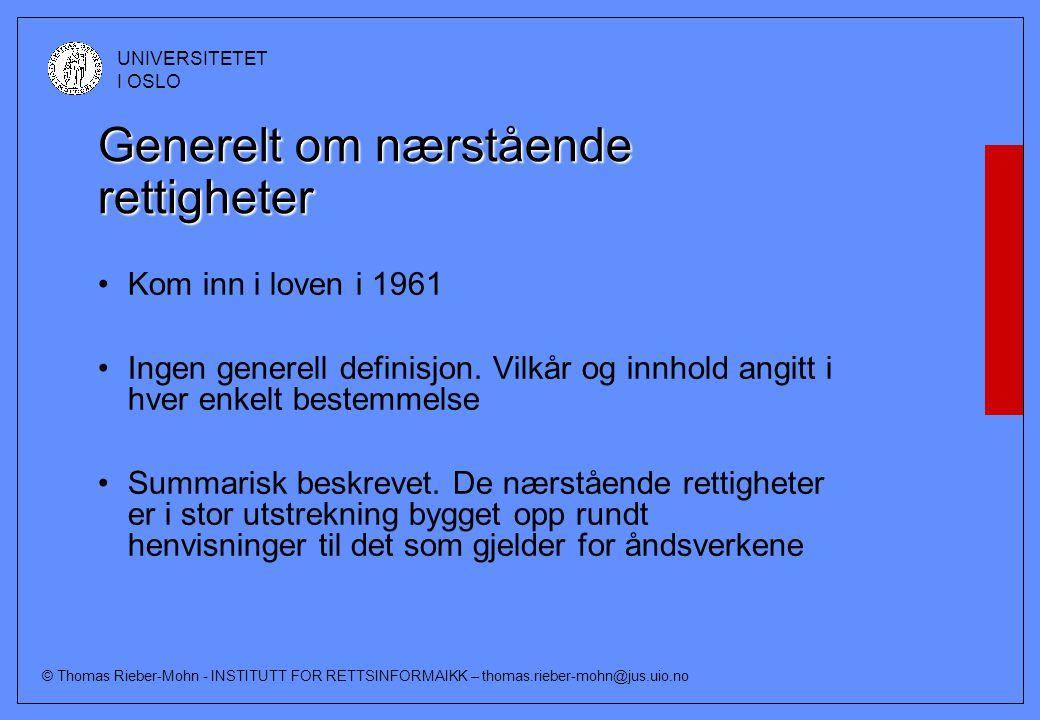 © Thomas Rieber-Mohn - INSTITUTT FOR RETTSINFORMAIKK – thomas.rieber-mohn@jus.uio.no UNIVERSITETET I OSLO Generelt om nærstående rettigheter Kom inn i loven i 1961 Ingen generell definisjon.