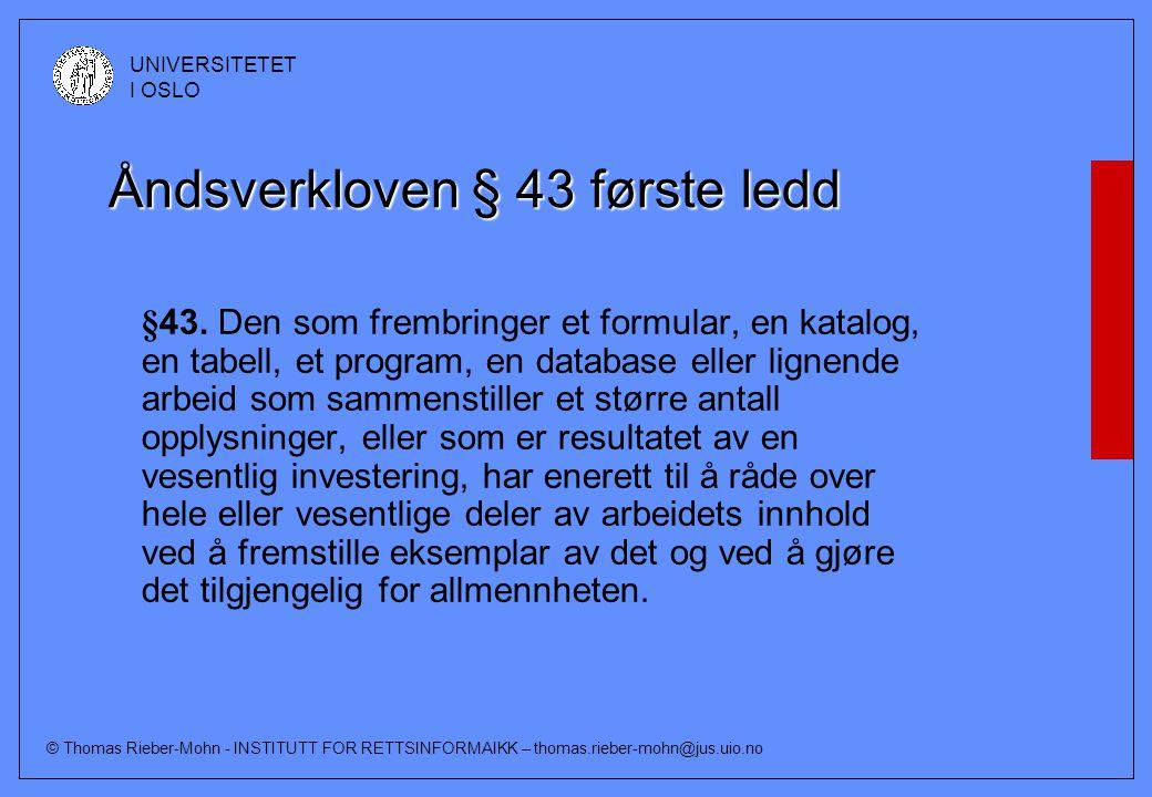 © Thomas Rieber-Mohn - INSTITUTT FOR RETTSINFORMAIKK – thomas.rieber-mohn@jus.uio.no UNIVERSITETET I OSLO Åndsverkloven § 43 første ledd §43. Den som