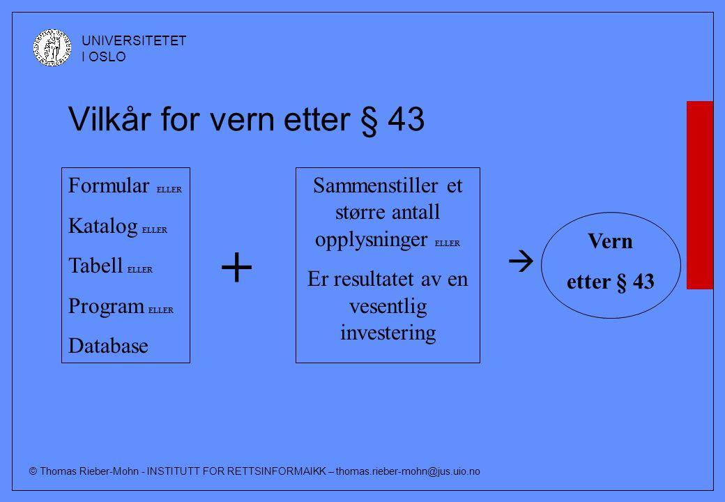 © Thomas Rieber-Mohn - INSTITUTT FOR RETTSINFORMAIKK – thomas.rieber-mohn@jus.uio.no UNIVERSITETET I OSLO Vilkår for vern etter § 43 Formular ELLER Ka