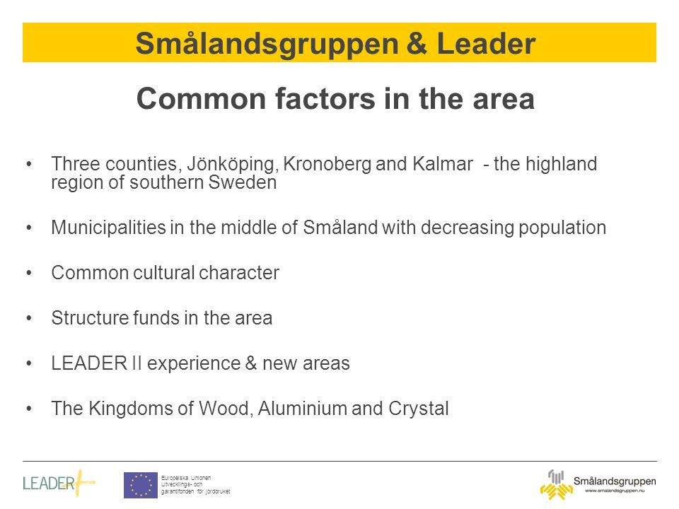 Smålandsgruppen & Leader Europeiska Unionen Utvecklings- och garantifonden för jordbruket Common factors in the area Three counties, Jönköping, Kronob