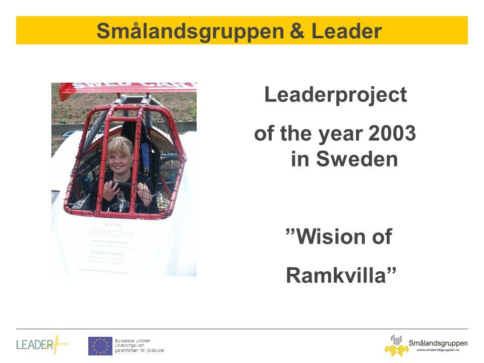 """Smålandsgruppen & Leader Europeiska Unionen Utvecklings- och garantifonden för jordbruket Leaderproject of the year 2003 in Sweden """"Wision of Ramkvill"""