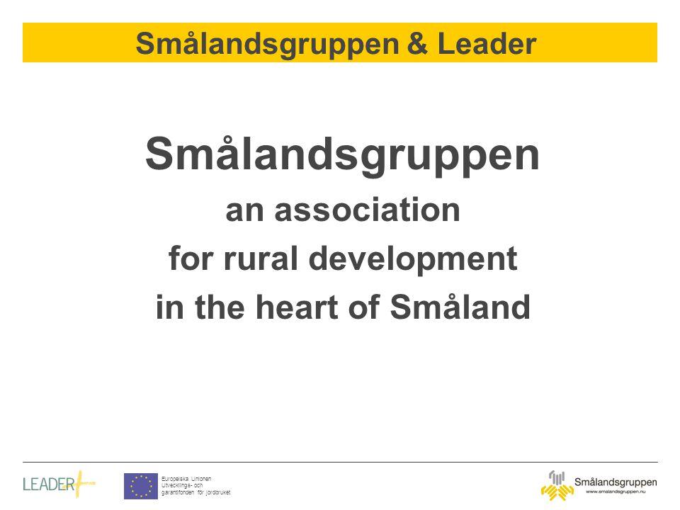 Smålandsgruppen & Leader Europeiska Unionen Utvecklings- och garantifonden för jordbruket Smålandsgruppen an association for rural development in the