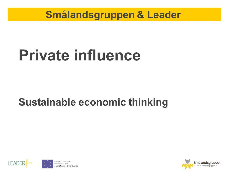Smålandsgruppen & Leader Europeiska Unionen Utvecklings- och garantifonden för jordbruket Private influence Sustainable economic thinking