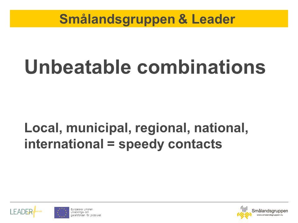 Smålandsgruppen & Leader Europeiska Unionen Utvecklings- och garantifonden för jordbruket Unbeatable combinations Local, municipal, regional, national, international = speedy contacts
