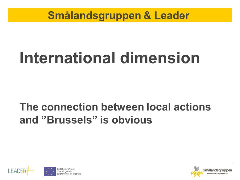 Smålandsgruppen & Leader Europeiska Unionen Utvecklings- och garantifonden för jordbruket International dimension The connection between local actions and Brussels is obvious