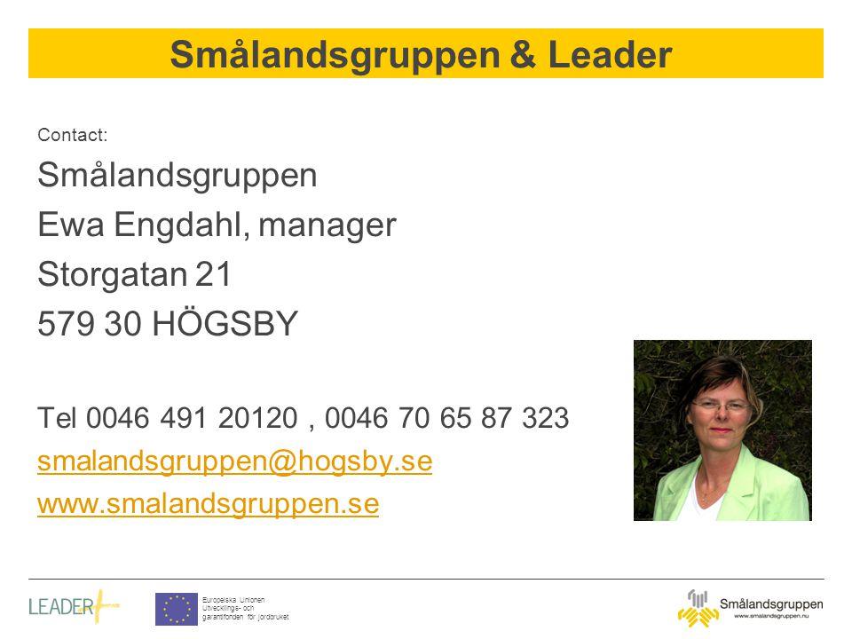 Smålandsgruppen & Leader Europeiska Unionen Utvecklings- och garantifonden för jordbruket Contact: Smålandsgruppen Ewa Engdahl, manager Storgatan 21 579 30 HÖGSBY Tel 0046 491 20120, 0046 70 65 87 323 smalandsgruppen@hogsby.se www.smalandsgruppen.se