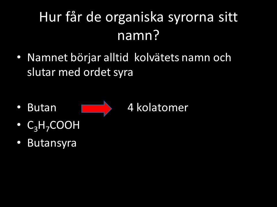Organiska syror= karboxylsyror Organiska syror består av kolatomer, väteatomer och en karboxylgrupp – COOH Den enklaste syran heter metan syra.