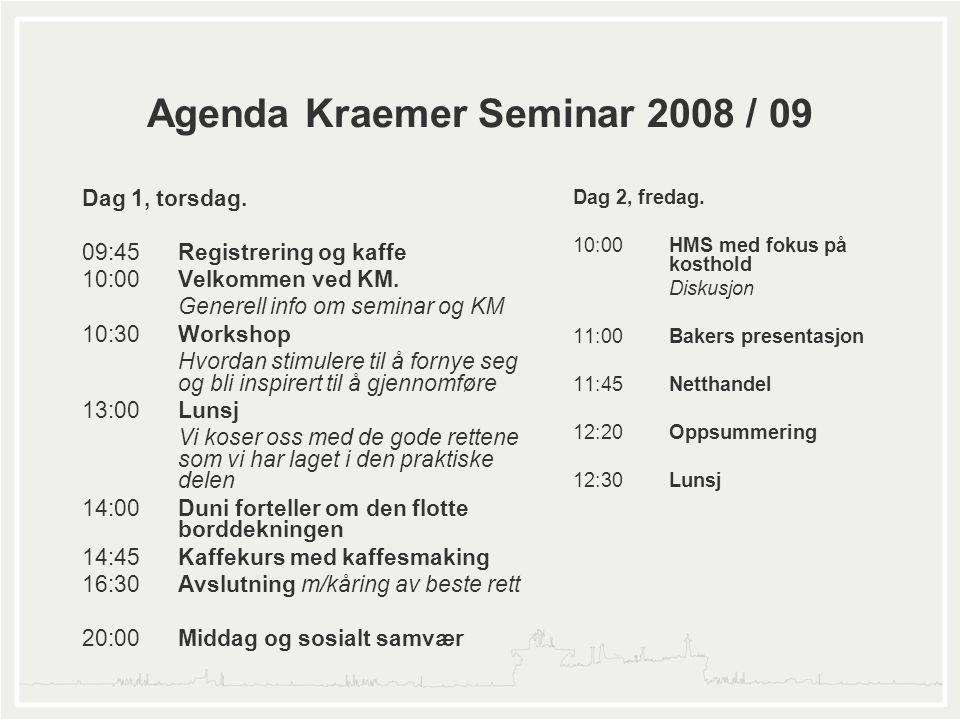 Agenda Kraemer Seminar 2008 / 09 Dag 1, torsdag. 09:45Registrering og kaffe 10:00Velkommen ved KM.