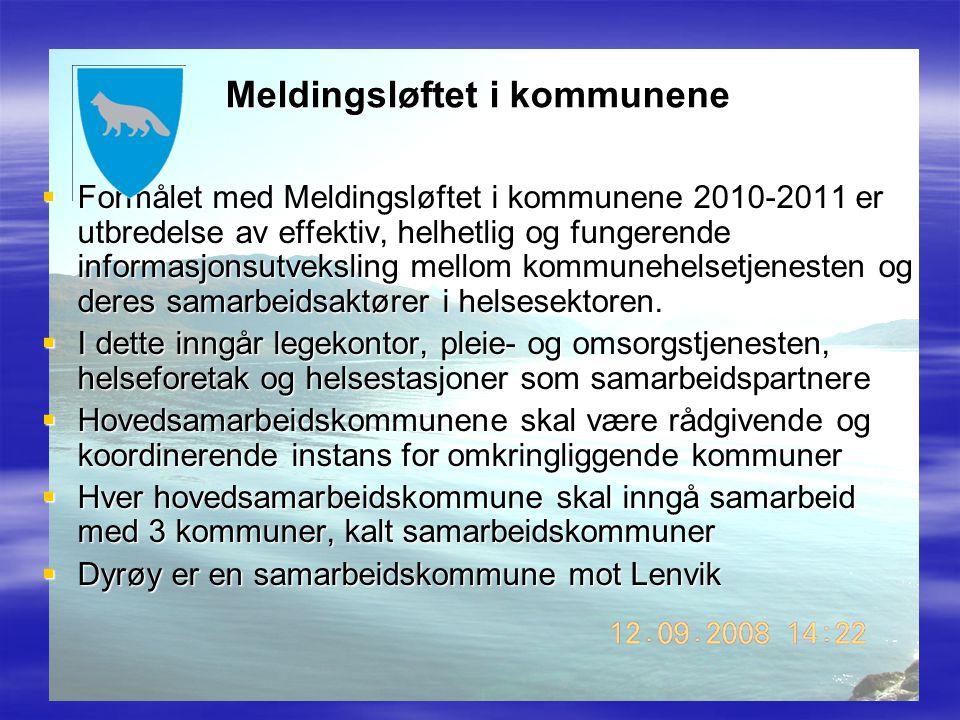 Meldingsløftet i kommunene  Formålet med Meldingsløftet i kommunene 2010-2011 er utbredelse av effektiv, helhetlig og fungerende informasjonsutveksli