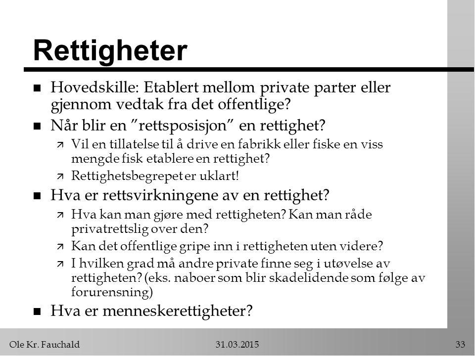 """Ole Kr. Fauchald31.03.201533 Rettigheter n Hovedskille: Etablert mellom private parter eller gjennom vedtak fra det offentlige? n Når blir en """"rettspo"""