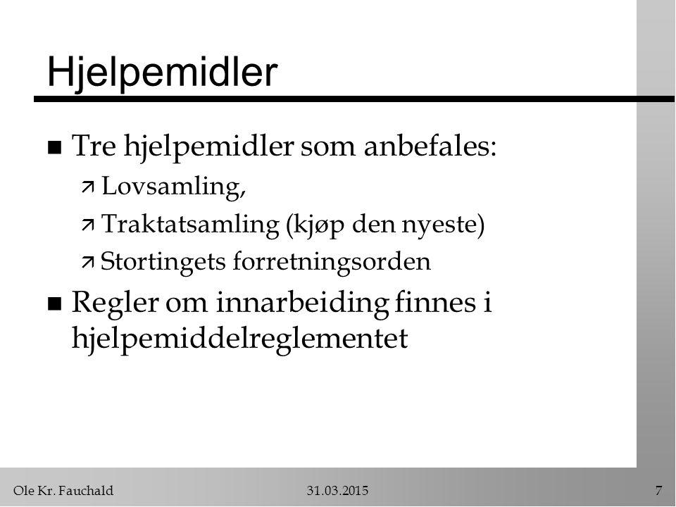 Ole Kr. Fauchald31.03.20157 Hjelpemidler n Tre hjelpemidler som anbefales: ä Lovsamling, ä Traktatsamling (kjøp den nyeste) ä Stortingets forretningso