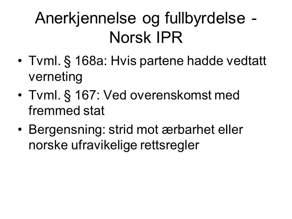 Anerkjennelse og fullbyrdelse - Norsk IPR Tvml.§ 168a: Hvis partene hadde vedtatt verneting Tvml.