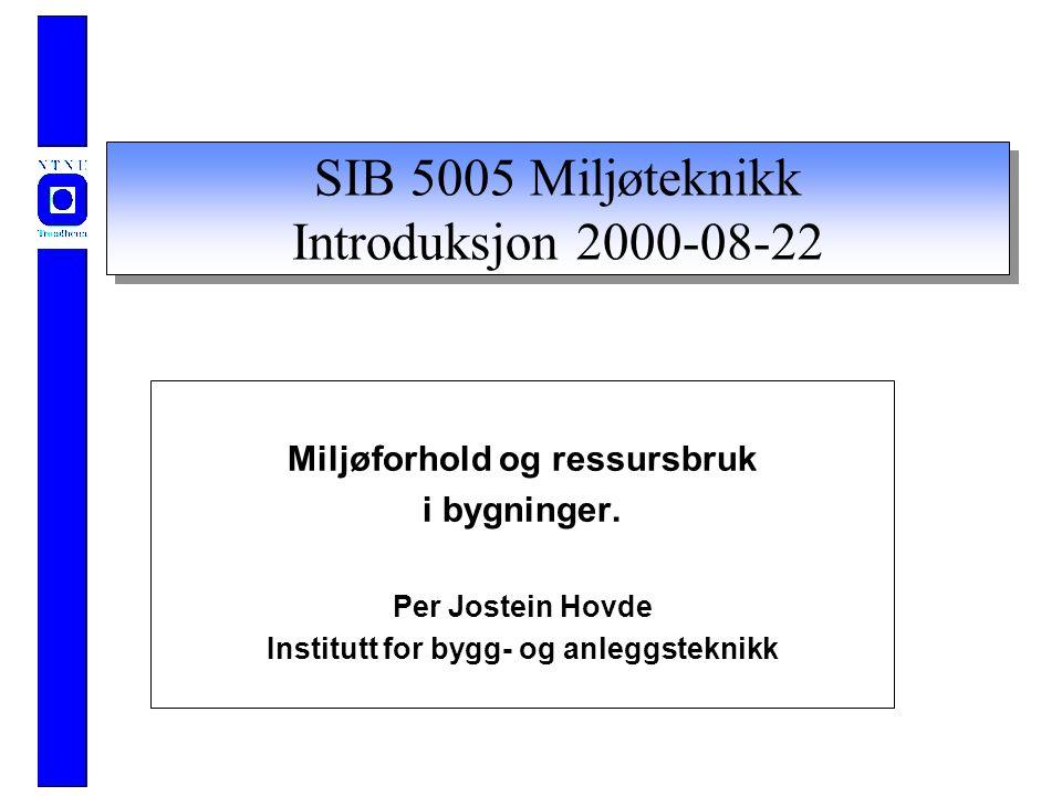 SIB 5005 Miljøteknikk Introduksjon 2000-08-22 Miljøforhold og ressursbruk i bygninger.