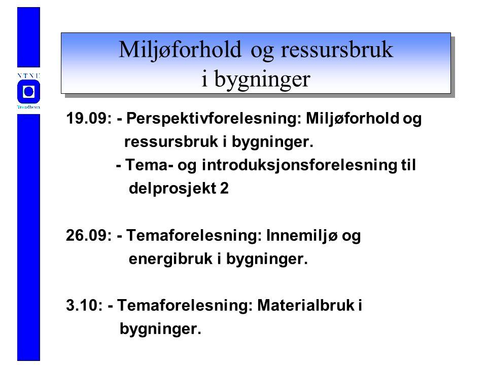 Miljøforhold og ressursbruk i bygninger 19.09: - Perspektivforelesning: Miljøforhold og ressursbruk i bygninger.