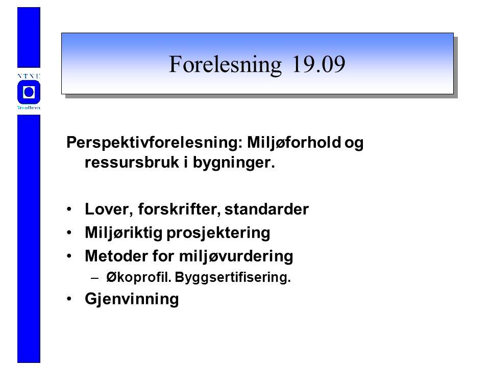 Forelesning 19.09 Perspektivforelesning: Miljøforhold og ressursbruk i bygninger.