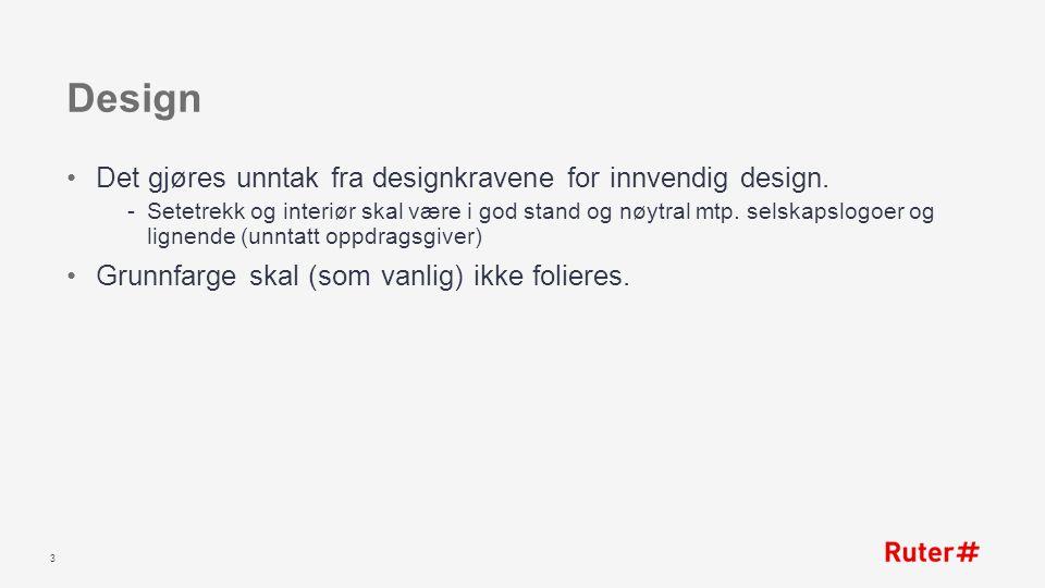 Design Det gjøres unntak fra designkravene for innvendig design. Setetrekk og interiør skal være i god stand og nøytral mtp. selskapslogoer og lignen