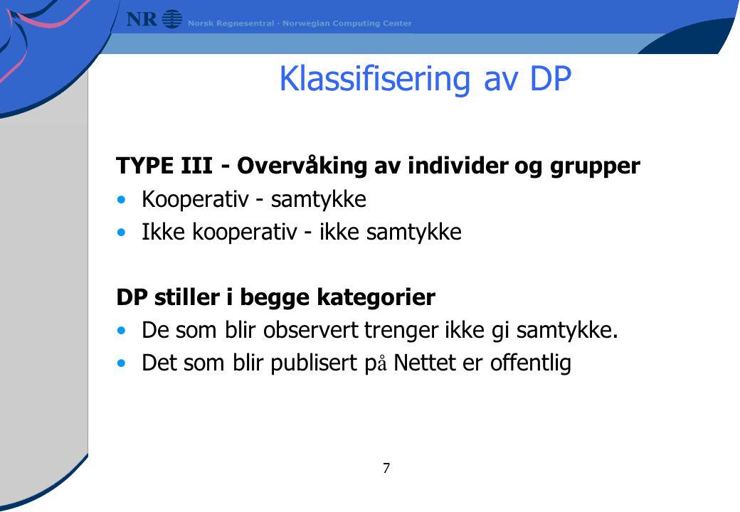 7 Klassifisering av DP TYPE III - Overvåking av individer og grupper Kooperativ - samtykke Ikke kooperativ - ikke samtykke DP stiller i begge kategorier De som blir observert trenger ikke gi samtykke.