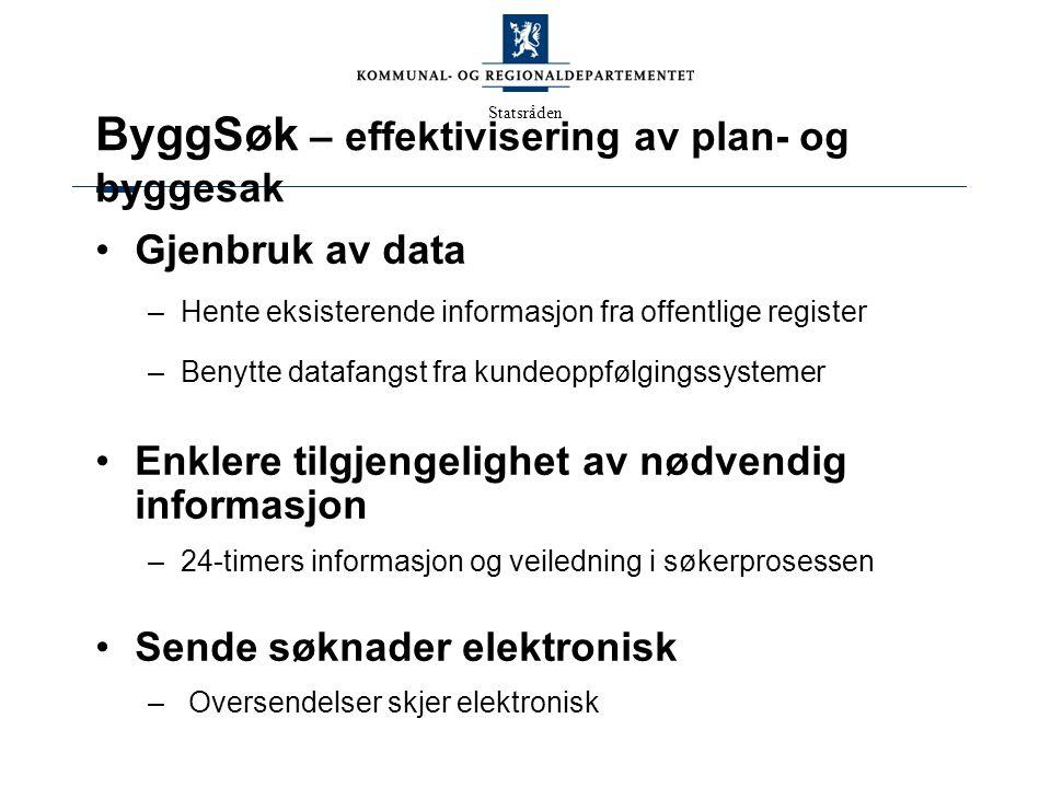 Statsråden ByggSøk – effektivisering av plan- og byggesak Gjenbruk av data –Hente eksisterende informasjon fra offentlige register –Benytte datafangst