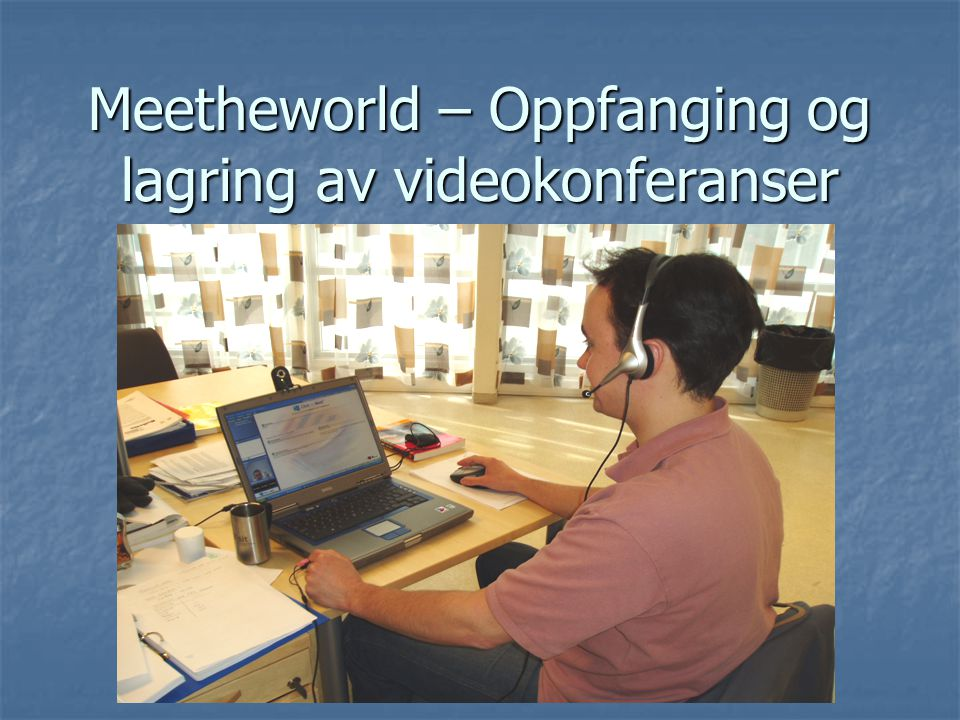 Meetheworld – Oppfanging og lagring av videokonferanser