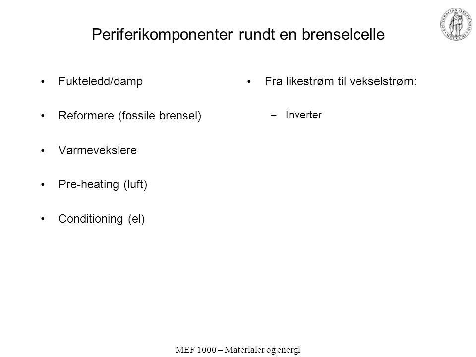 MEF 1000 – Materialer og energi Periferikomponenter rundt en brenselcelle Fukteledd/damp Reformere (fossile brensel) Varmevekslere Pre-heating (luft) Conditioning (el) Fra likestrøm til vekselstrøm: –Inverter
