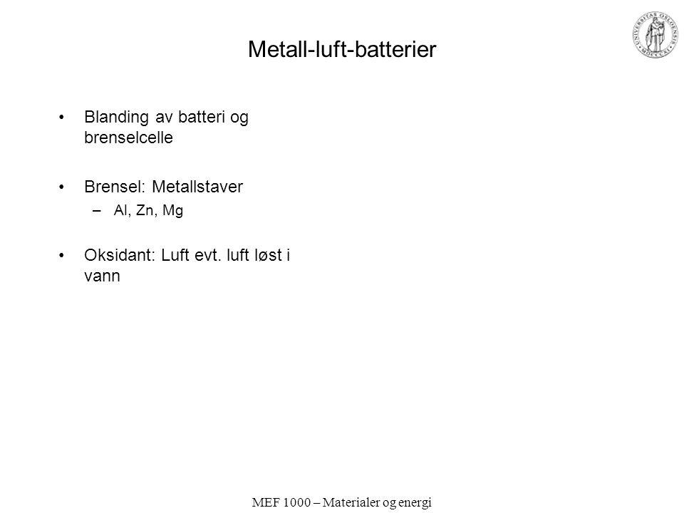 MEF 1000 – Materialer og energi Metall-luft-batterier Blanding av batteri og brenselcelle Brensel: Metallstaver –Al, Zn, Mg Oksidant: Luft evt.