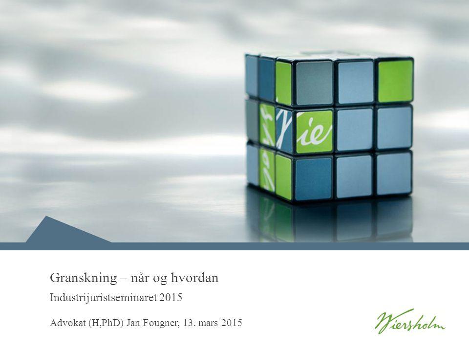 Advokat (H,PhD) Jan Fougner, 13. mars 2015 Granskning – når og hvordan Industrijuristseminaret 2015