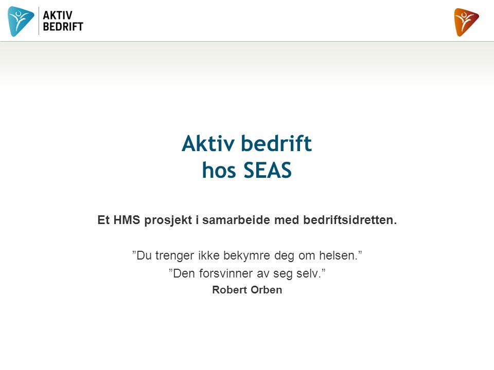 Aktiv bedrift hos SEAS Et HMS prosjekt i samarbeide med bedriftsidretten.