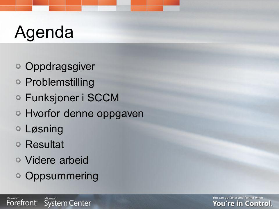 Agenda Oppdragsgiver Problemstilling Funksjoner i SCCM Hvorfor denne oppgaven Løsning Resultat Videre arbeid Oppsummering