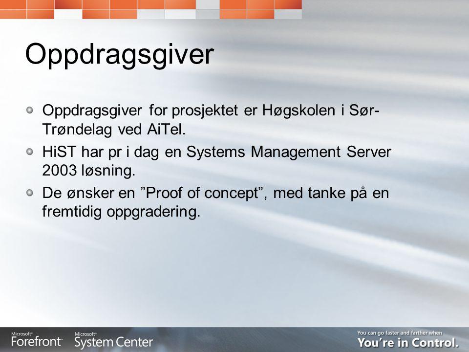 Oppdragsgiver Oppdragsgiver for prosjektet er Høgskolen i Sør- Trøndelag ved AiTel. HiST har pr i dag en Systems Management Server 2003 løsning. De øn