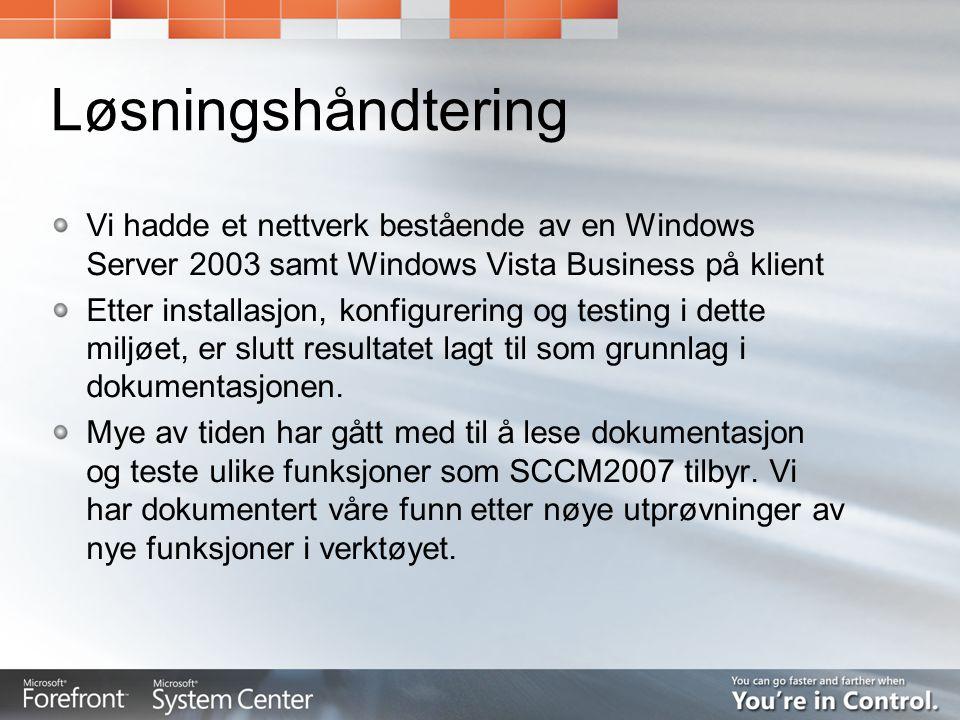 Løsningshåndtering Vi hadde et nettverk bestående av en Windows Server 2003 samt Windows Vista Business på klient Etter installasjon, konfigurering og testing i dette miljøet, er slutt resultatet lagt til som grunnlag i dokumentasjonen.