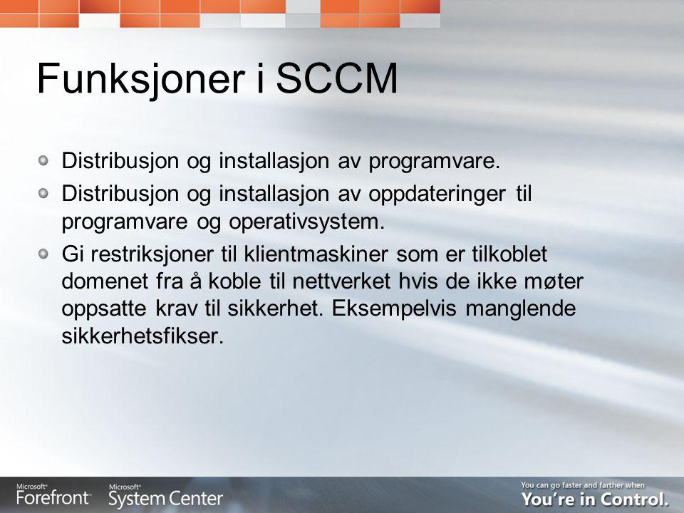 Funksjoner i SCCM Distribusjon og installasjon av programvare. Distribusjon og installasjon av oppdateringer til programvare og operativsystem. Gi res