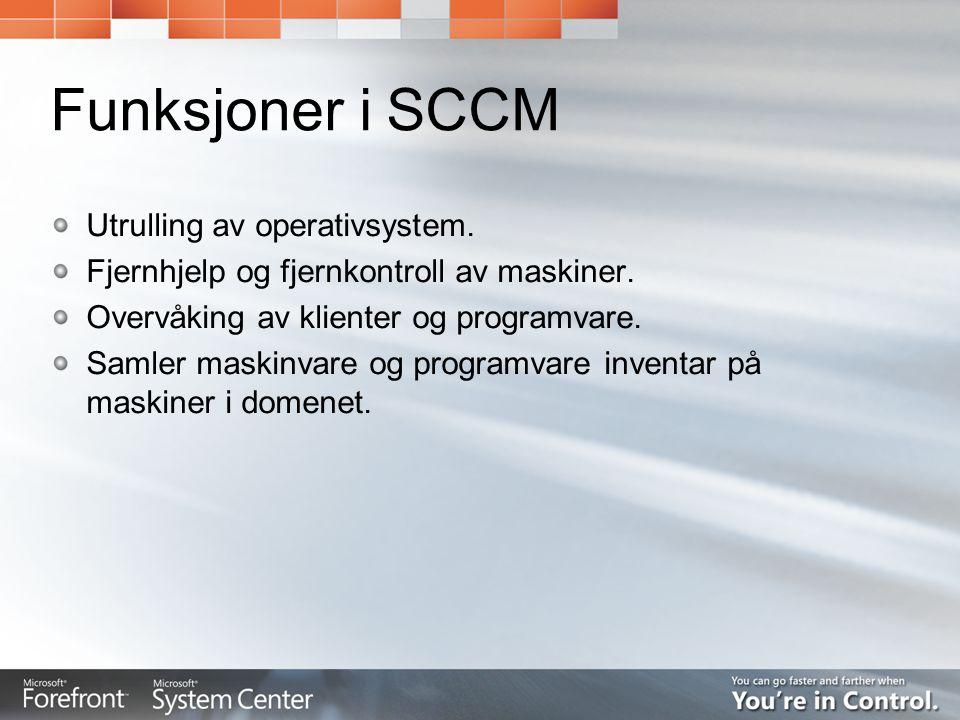 Funksjoner i SCCM Utrulling av operativsystem. Fjernhjelp og fjernkontroll av maskiner. Overvåking av klienter og programvare. Samler maskinvare og pr