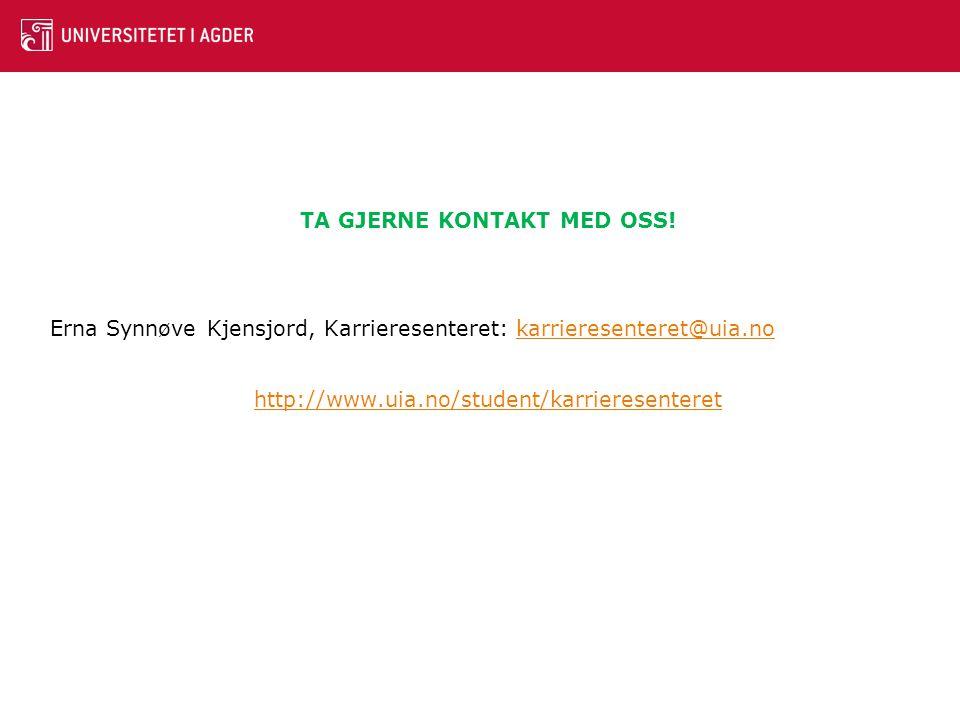 TA GJERNE KONTAKT MED OSS! Erna Synnøve Kjensjord, Karrieresenteret: karrieresenteret@uia.nokarrieresenteret@uia.no http://www.uia.no/student/karriere
