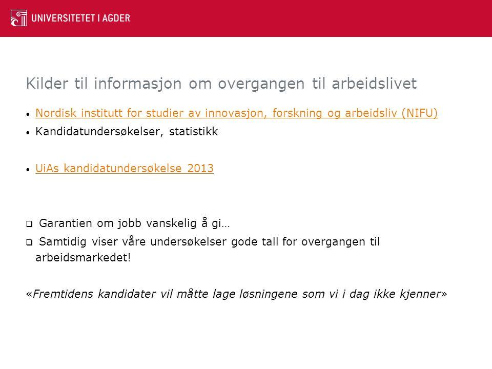 Kilder til informasjon om overgangen til arbeidslivet Nordisk institutt for studier av innovasjon, forskning og arbeidsliv (NIFU) Kandidatundersøkelse