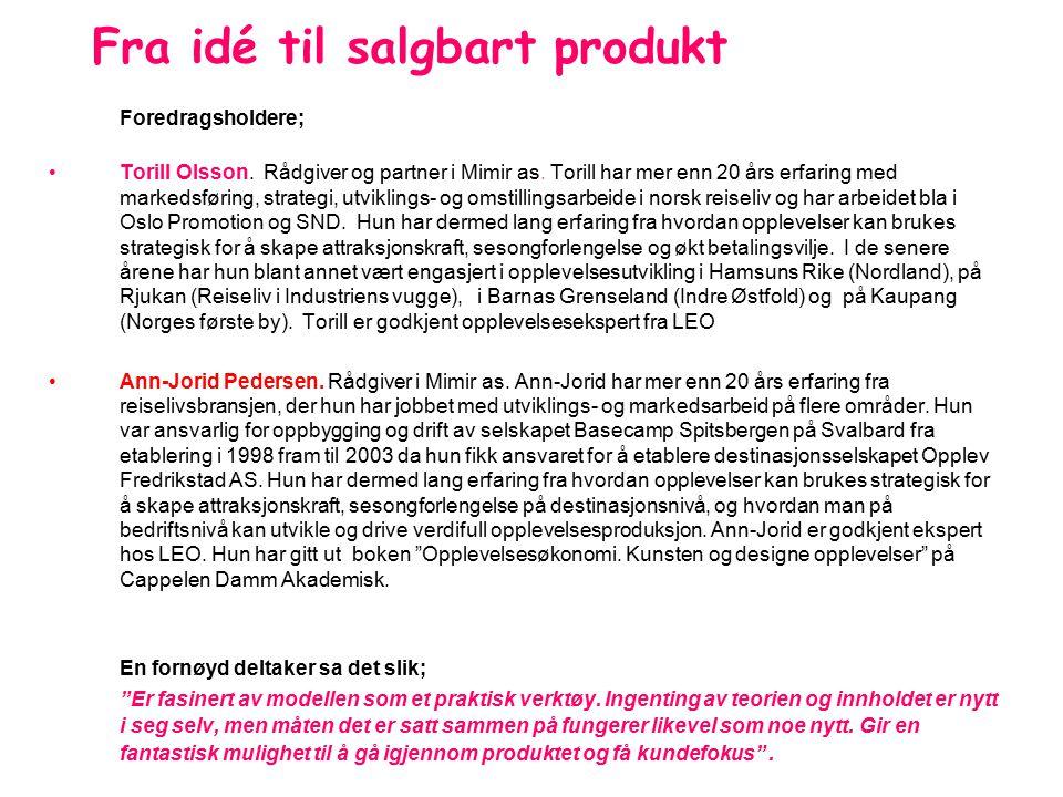 Fra idé til salgbart produkt Foredragsholdere; Torill Olsson. Rådgiver og partner i Mimir as. Torill har mer enn 20 års erfaring med markedsføring, st
