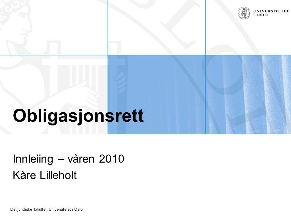 Det juridiske fakultet, Universitetet i Oslo Obligasjonsrett Innleiing – våren 2010 Kåre Lilleholt