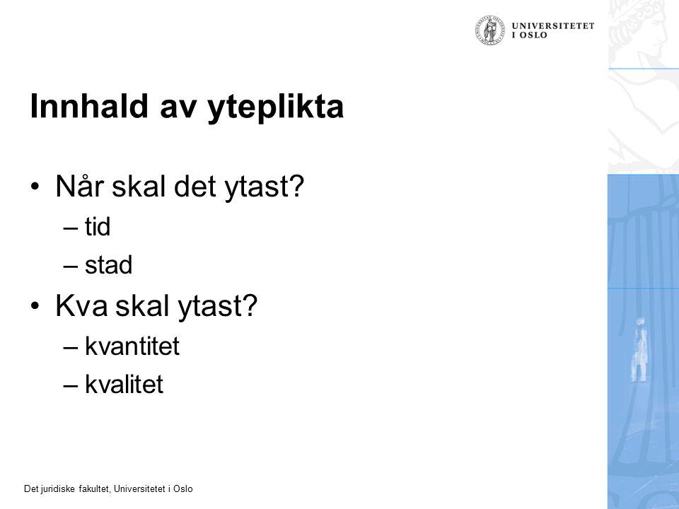 Det juridiske fakultet, Universitetet i Oslo Innhald av yteplikta Når skal det ytast.