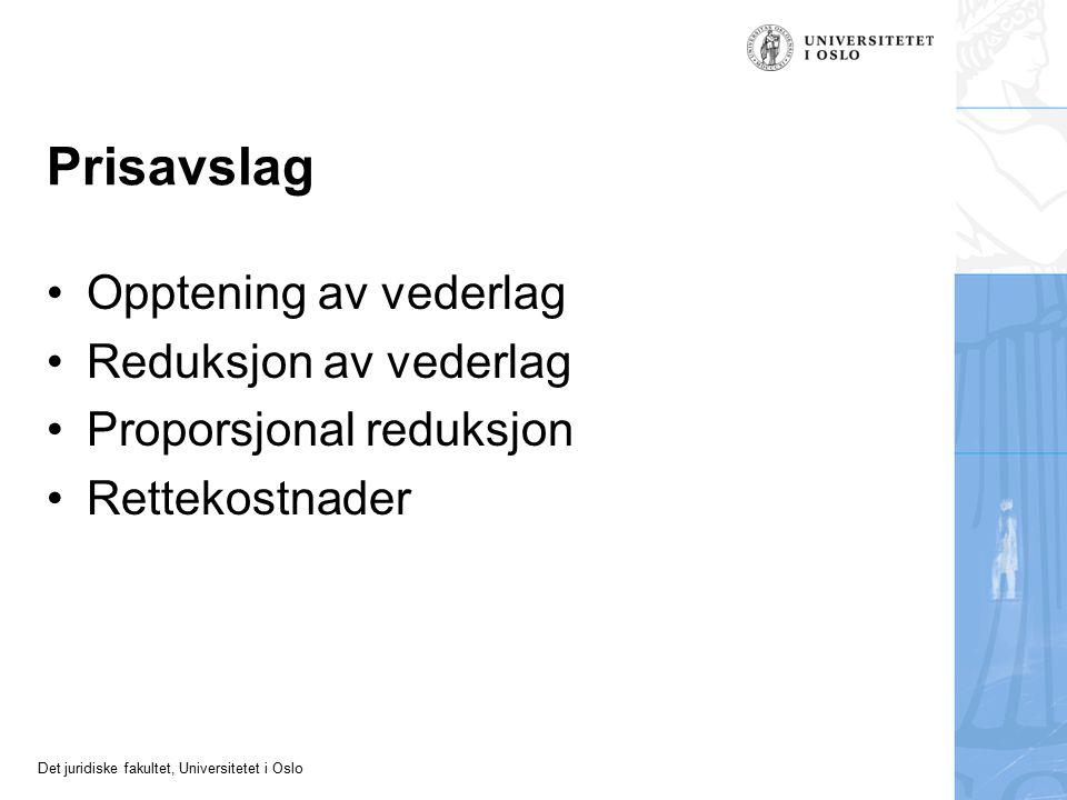 Det juridiske fakultet, Universitetet i Oslo Prisavslag Opptening av vederlag Reduksjon av vederlag Proporsjonal reduksjon Rettekostnader