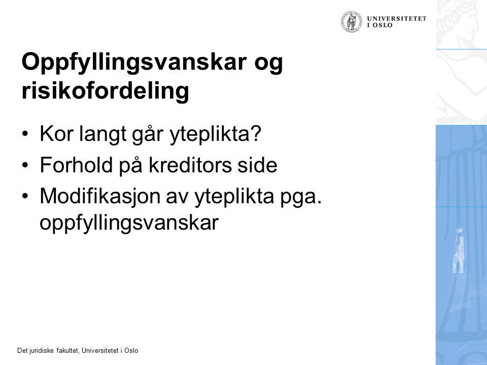 Det juridiske fakultet, Universitetet i Oslo Oppfyllingsvanskar og risikofordeling Kor langt går yteplikta.