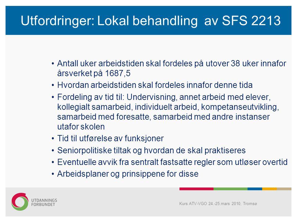Utfordringer: Lokal behandling av SFS 2213 Ikke lengter krav om årlige forhandlinger, men… Lokale avtaler inngås på kommune- /fylkesplan (som før) Men det skal drøftes / avtales på den enkelte arbeidsplass først Kommunale- /fylkeskommunale utviklingsmål Men kan være egen avtale for hver skole etter drøfting mellom rektor og atv Kurs ATV-VGO 24.-25.mars 2010, Tromsø