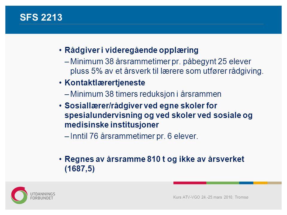 SFS 2213 Byrdefull arbeidssituasjon –2 årsrammetimer pr elev ved den enkelte skole/enhet –Fordeling etter drøfting på den enkelte skole/enhet –Kan omfordeles mellom skoler/enheter ved partsenighet på kommune-/fylkeskommunenivå –Lette i den enkelte lærers/leders arbeidssituasjon –Hovedregel: Reduksjon av antall undervisningstimer –Kan - ved partsenighet - brukes til økning i personaltetthet Kurs ATV-VGO 24.-25.mars 2010, Tromsø