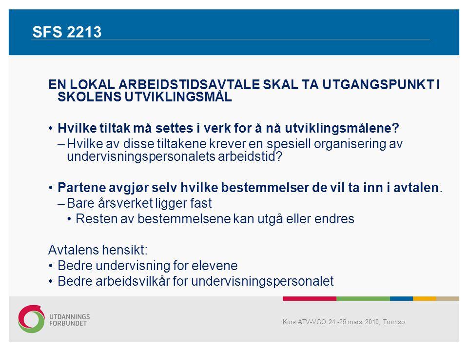 SFS 2213 PROSESSER FØR ARBEID MED LOKAL AVTALE STARTER –Omforente utviklingsmål –Prosesser for å nå målene –Konkrete tiltak som må iverksettes –Utviklingsmål skal fastlegges i kommunens/fylkeskommunens sentrale styringsdokumenter Kurs ATV-VGO 24.-25.mars 2010, Tromsø